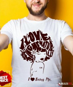 I Love Being Me Natur Ally Shirt - Design By Rulestee.com
