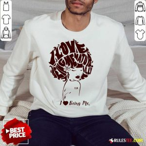 I Love Being Me Natur Ally Sweatshirt - Design By Rulestee.com