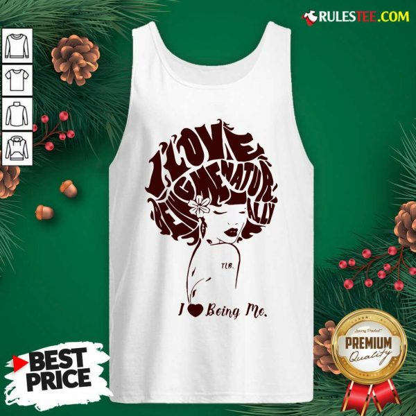 I Love Being Me Natur Ally Tank Top- Design By Rulestee.com