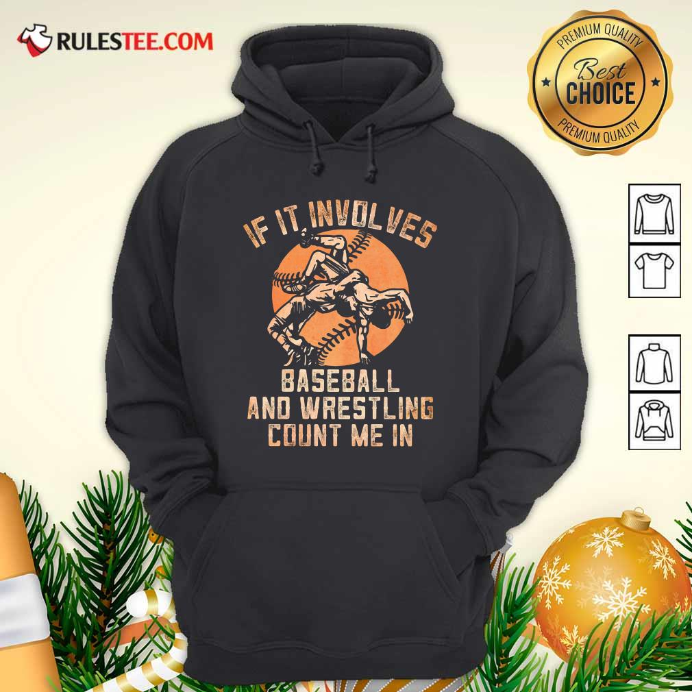 If It Involves Baseball And Wrestling Count Me In Hoodie - Design By Rulestee.com