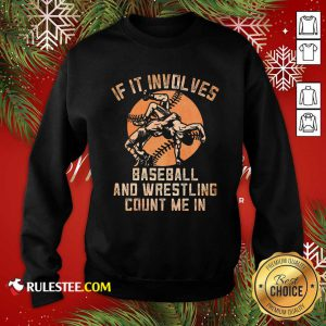 If It Involves Baseball And Wrestling Count Me In Sweatshirt - Design By Rulestee.com