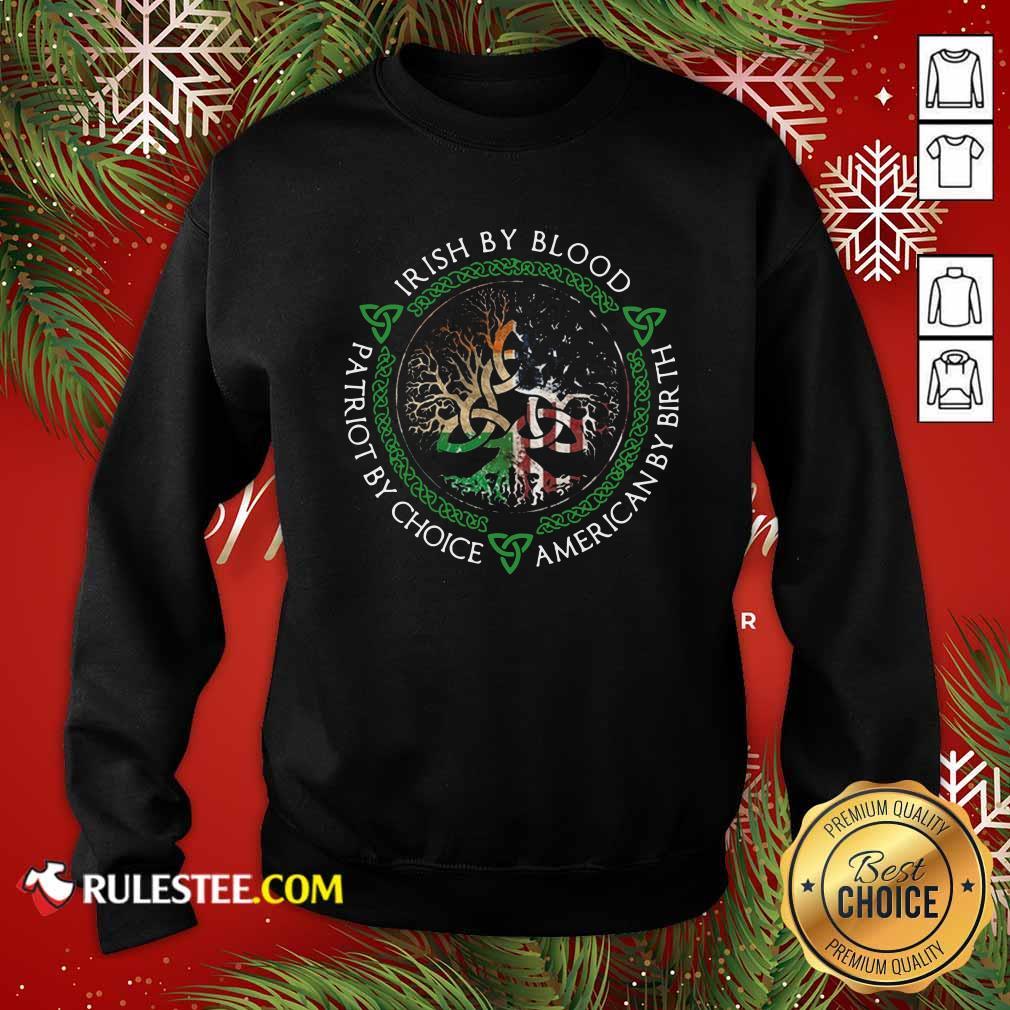Irish By Blood American By Birth Patriot By Choice Sweatshirt - Design By Rulestee.com