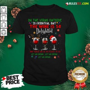 Funny Oh The Virus Outside Is Frightful But The Wine Is So Delightful Christmas Shirt - Design By Rulestee.com
