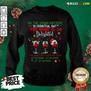 Funny Oh The Virus Outside Is Frightful But The Wine Is So Delightful Christmas Sweatshirt - Design By Rulestee.com
