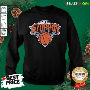 Good Ain't No Stoppin' New York Basketball Sweatshirt - Design By Rulestee.com