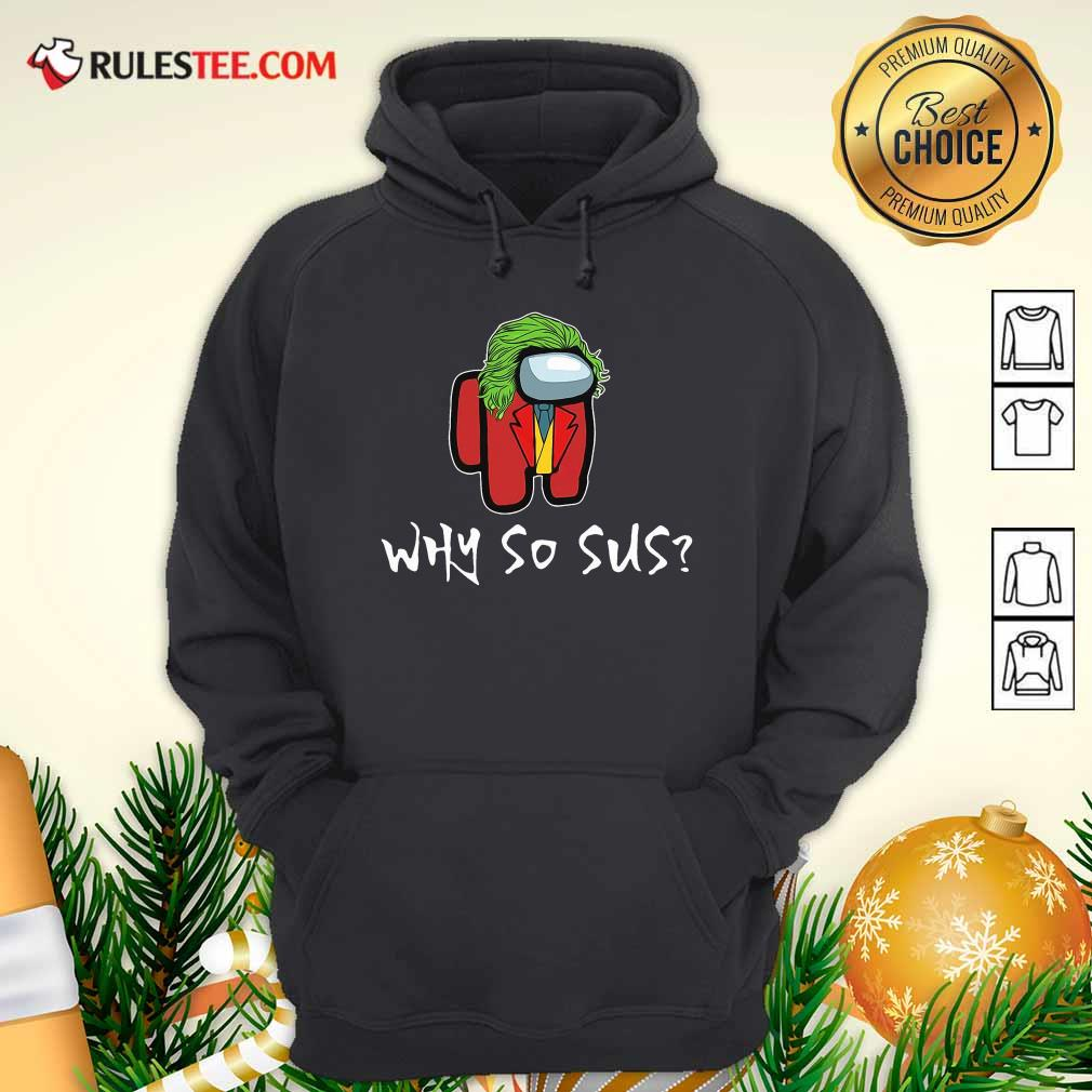 Among Us Why So Sus Hoodie - Design By Rulestee.com