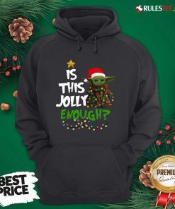 Good Baby Yoda Is This Jolly Enough Merry Christmas Hoodie - Design By Rulestee.com