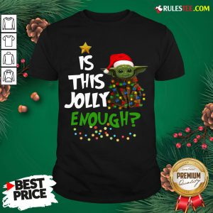 Good Baby Yoda Is This Jolly Enough Merry Christmas Shirt - Design By Rulestee.com