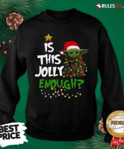 Good Baby Yoda Is This Jolly Enough Merry Christmas Sweatshirt - Design By Rulestee.com