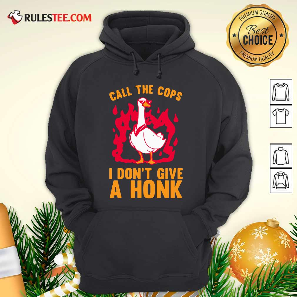 Call The Cops I Don't Give A Honk Hoodie - Design By Rulestee.com