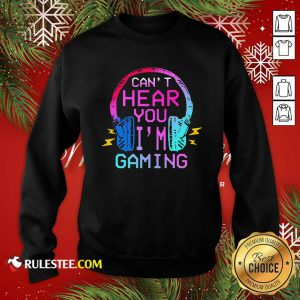 Can't Hear You I'm Gaming Sweatshirt- Design By Rulestee.com