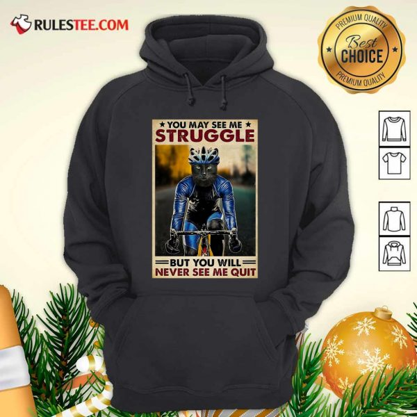 Cat Cycling You May See Me Struggle But You Will Never See Me Quit Poster Hoodie - Design By Rulestee.com