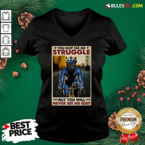 Cat Cycling You May See Me Struggle But You Will Never See Me Quit Poster V-neck - Design By Rulestee.com