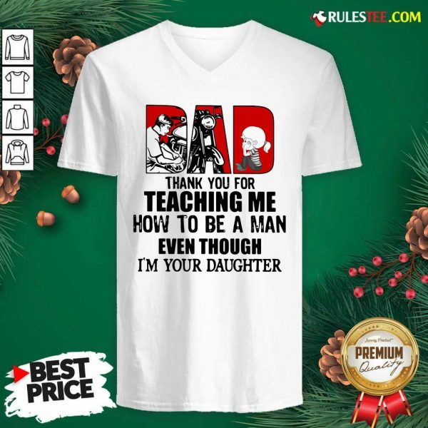 Dad Thank You For Teaching Me How To Be A Man Even Though Im Your Daughter V-neck - Design By Rulestee.com