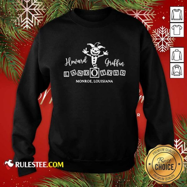 Howard Griffin Land O Toys 2021 Sweatshirt - Design By Rulestee.com