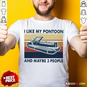 I Like My Pontoon And Maybe 3 People Vintage Retro Shirt - Design By Rulestee.com