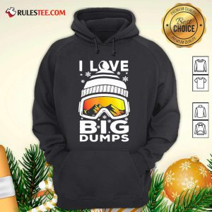 I Love Big Dumps Snowborading Goggles Hoodie - Design By Rulestee.com