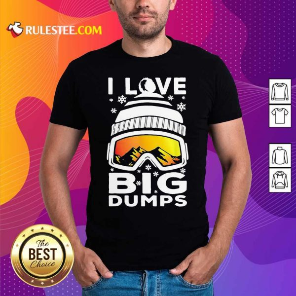 I Love Big Dumps Snowborading Goggles Shirt - Design By Rulestee.com