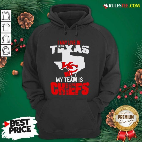 I May Live In Texas But My Team Is Chiefs Hoodie- Design By Rulestee.com
