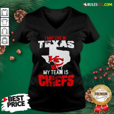 I May Live In Texas But My Team Is Chiefs V-neck- Design By Rulestee.com
