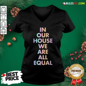 Good In Our House We Are All Equal Original Black V-neck - Design By Rulestee.com