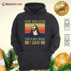Jesus Omg You Guys That's Not What I Said Vintage Retro Hoodie - Design By Rulestee.com