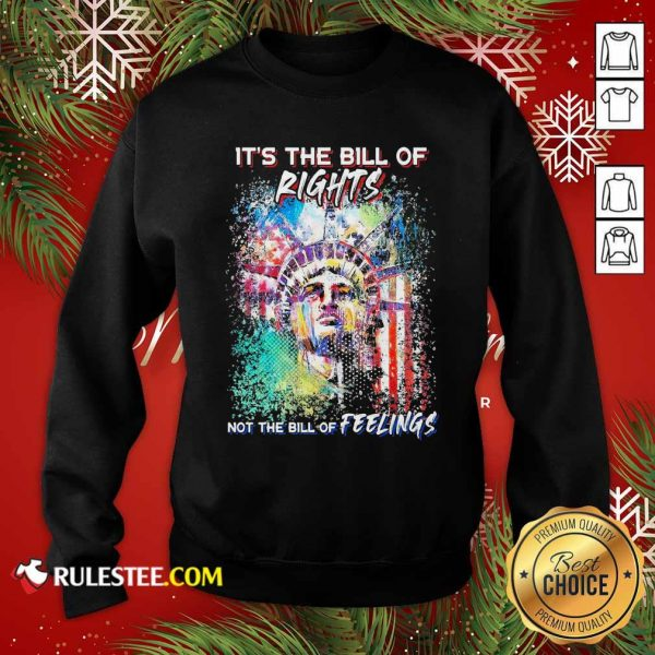Liberties It's The Bill Of Rights Not The Bill Of Feelings Sweatshirt - Design By Rulestee.com
