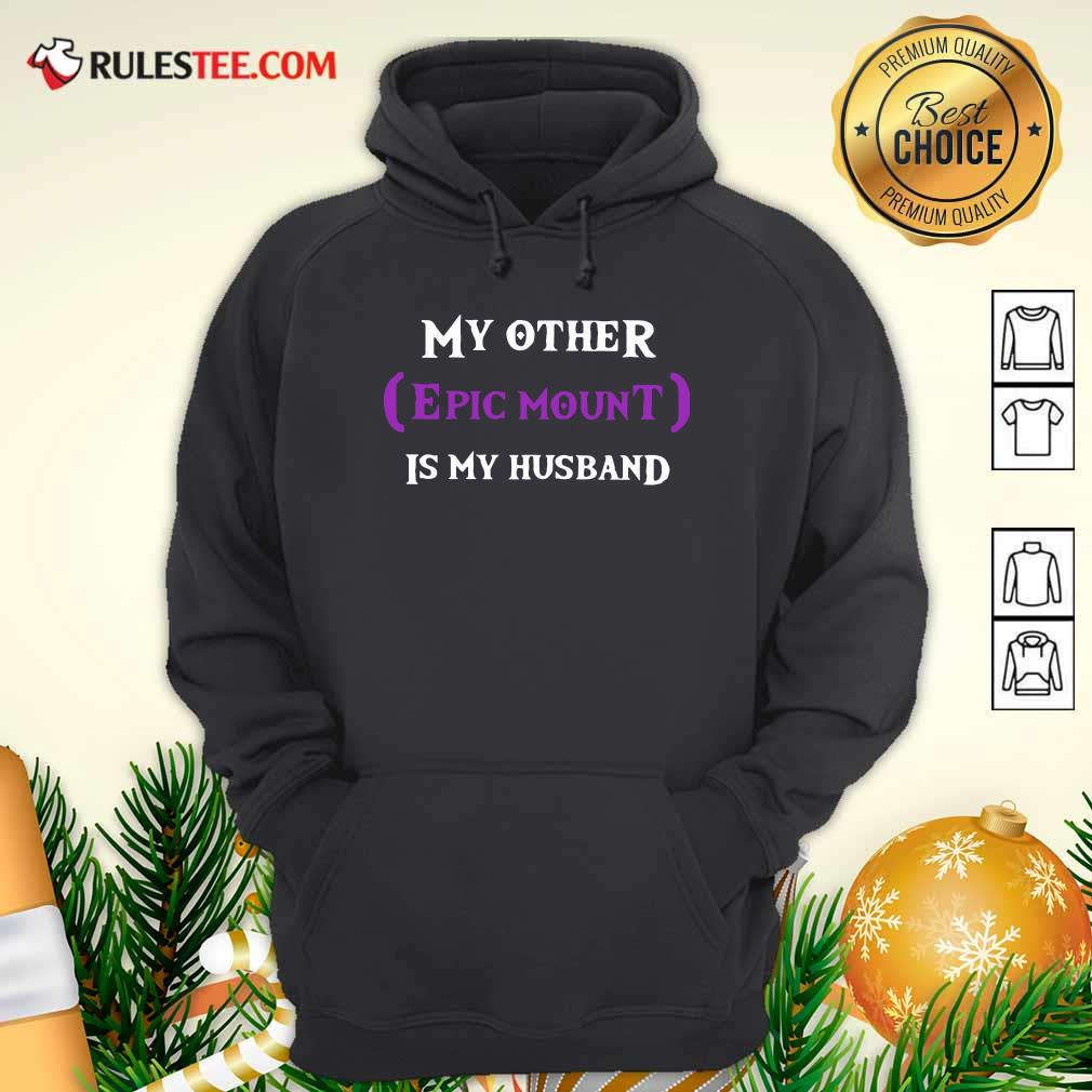 My Other Epic Mount Is My Husband Hoodie - Design By Rulestee.com