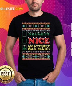 Naughty Nice An Attempt Was Made Merry Christmas Shirt - Design By Rulestee.com