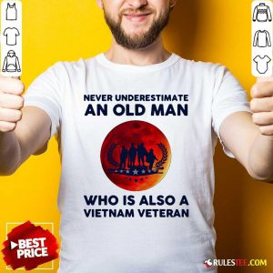 Good Never Underestimate An Old Man Who Is Also A Vietnam Veteran Moon Blood Shirt - Design By Rulestee.com