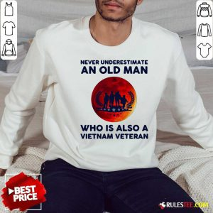 Good Never Underestimate An Old Man Who Is Also A Vietnam Veteran Moon Blood Sweatshirt - Design By Rulestee.com