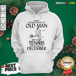 Never Underestimate Old Man Who Loves Tennis And Was Born In December Hoodie - Design By Rulestee.com