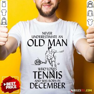 Never Underestimate Old Man Who Loves Tennis And Was Born In December Shirt - Design By Rulestee.com