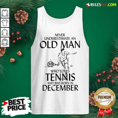 Never Underestimate Old Man Who Loves Tennis And Was Born In December Tank Top - Design By Rulestee.com