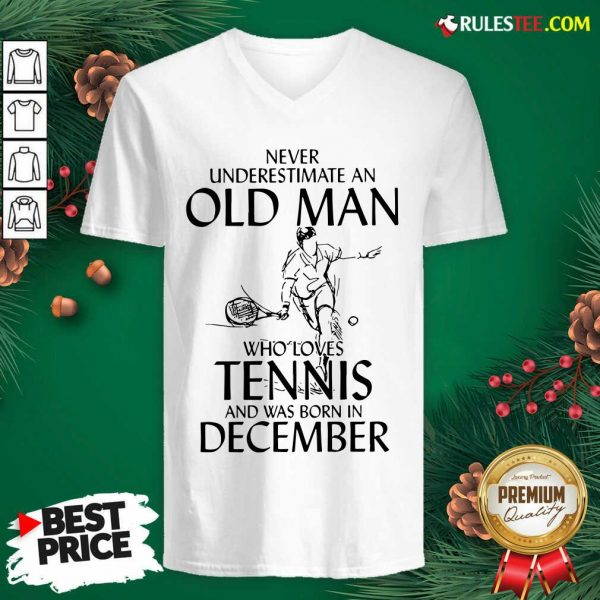 Never Underestimate Old Man Who Loves Tennis And Was Born In December V-neck - Design By Rulestee.com