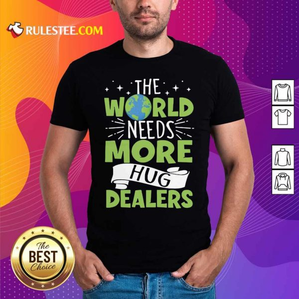 The World Needs More Hug Dealers T-Shirt - Design By Rulestee.com