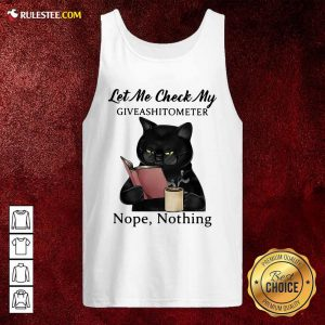 Black Cat Let Me Check My Giveashitometer Nope Nothing Tank Top - Design By Rulestee.com