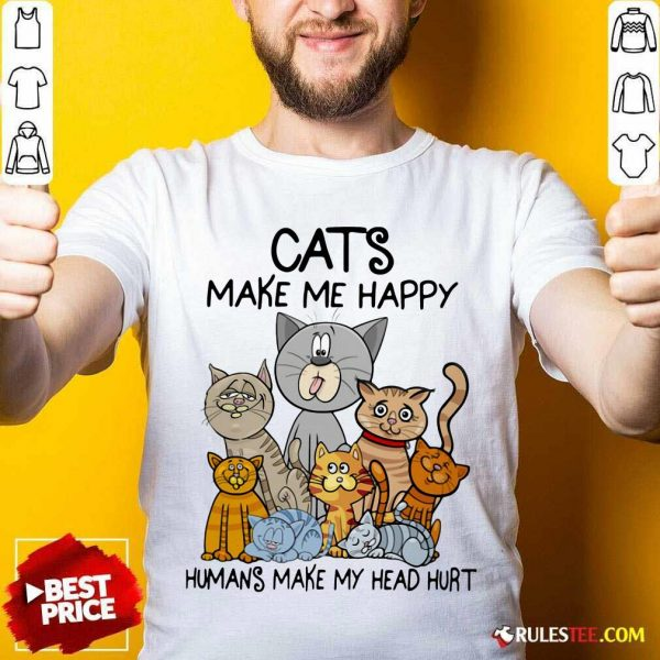 Cats Make Me Happy Humans Make My Head Hurt Shirt - Design By Rulestee.com