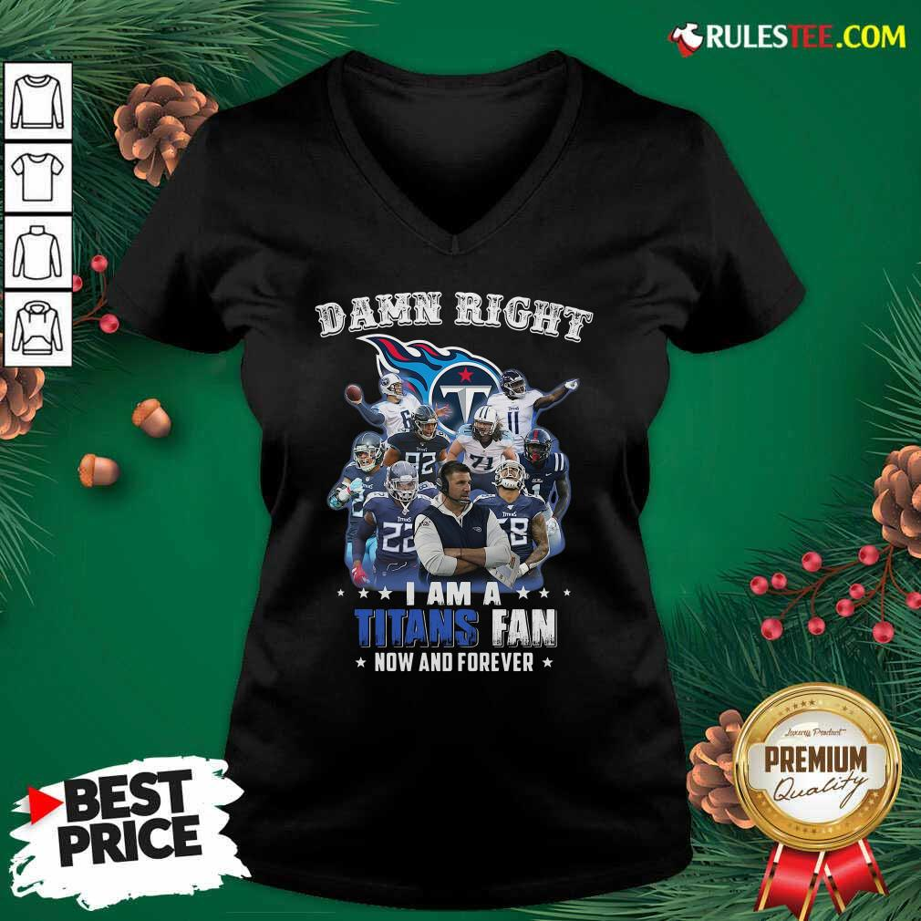 Damn Right I Am A Tennessee Titans Fan Now And Forever V-neck - Design By Rulestee.com