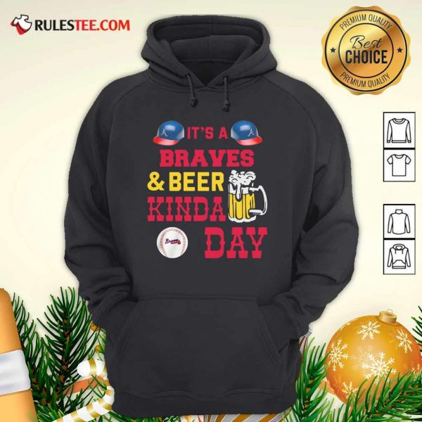 It's A Atlanta Braves And Beer Kinda Day Hoodie - Design By Rulestee.com