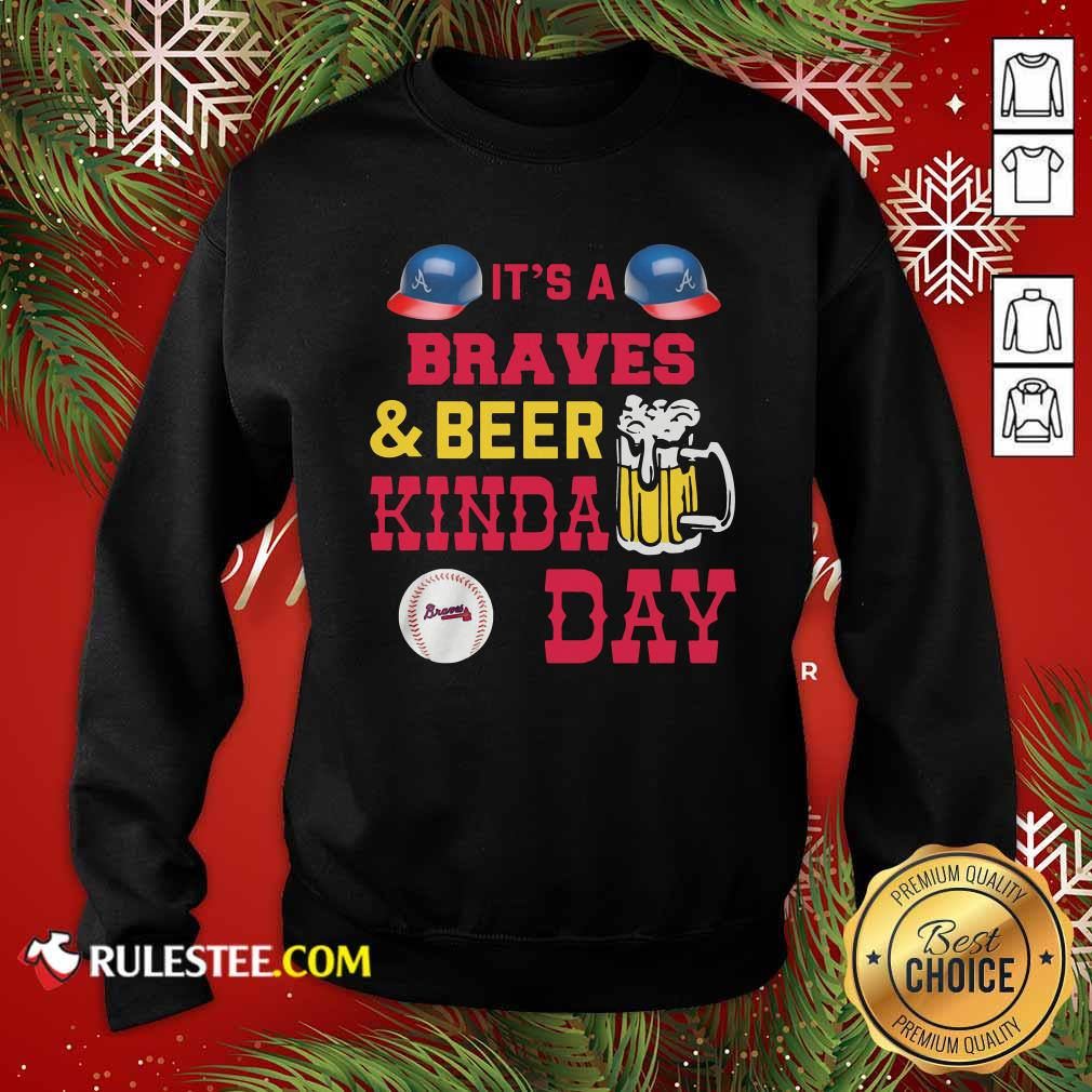 It's A Atlanta Braves And Beer Kinda Day Sweatshirt - Design By Rulestee.com