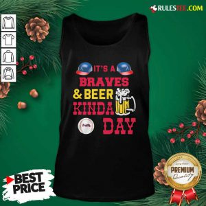 It's A Atlanta Braves And Beer Kinda Day Tank Top - Design By Rulestee.com