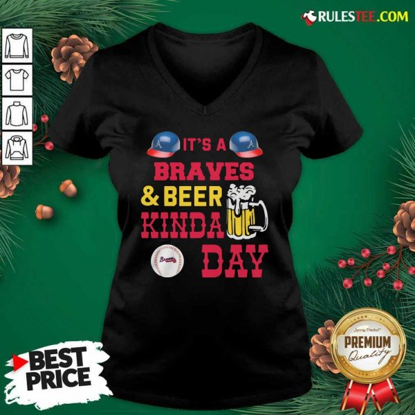 It's A Atlanta Braves And Beer Kinda Day V-neck - Design By Rulestee.com