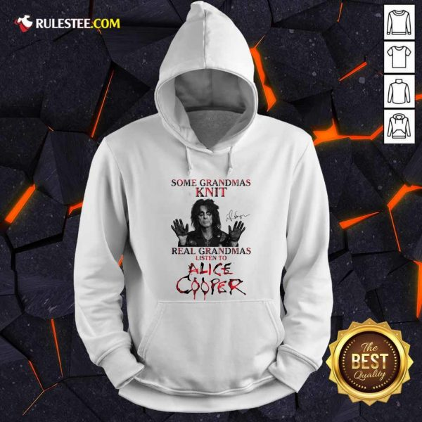 Some Grandmas Knit Real Grandmas Listen To Alice Cooper Hoodie- Design By Rulestee.com