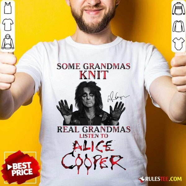 Some Grandmas Knit Real Grandmas Listen To Alice Cooper Shirt- Design By Rulestee.com