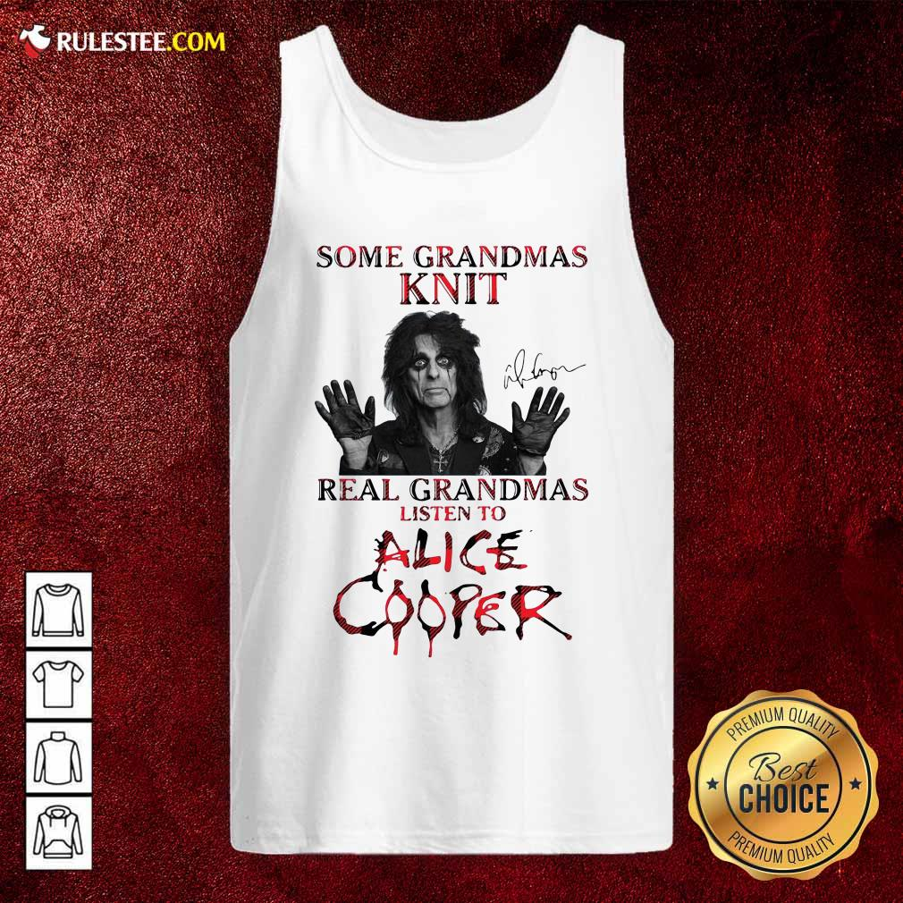 Some Grandmas Knit Real Grandmas Listen To Alice Cooper Tank Top- Design By Rulestee.com