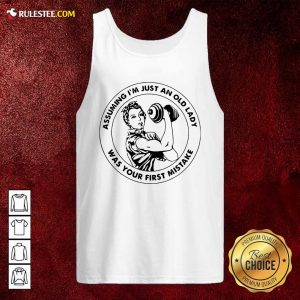 Strong Woman Assuming Im Just An Old Lady Was Your First Mistake Tank Top - Design By Rulestee.com