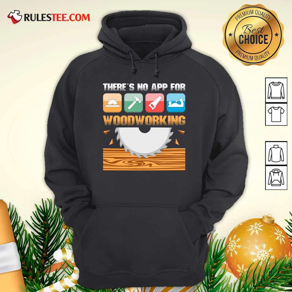 There's No App For Woodworking Hoodie - Design By Rulestee.com