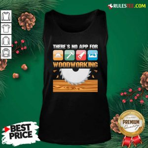 There's No App For Woodworking Tank Top - Design By Rulestee.com