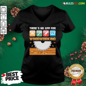 There's No App For Woodworking V-neck - Design By Rulestee.com